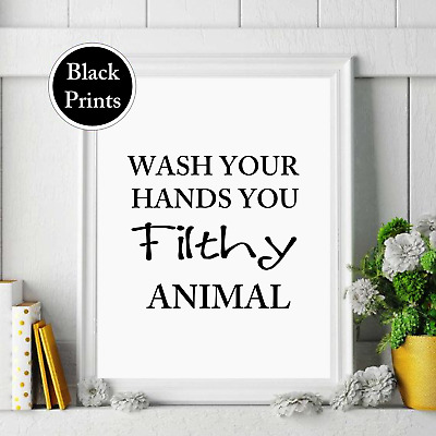 Wash your hands you filthy animal bathroom toilet Print Wall art black & white