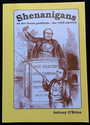Shenanigans on the Ovens Goldfields 1859 Election Victoria Maps Miners O'Brien