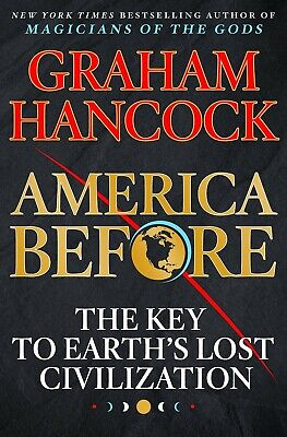 America Before: The Key to Earth's Lost Civilization (Hardcover, 2019)