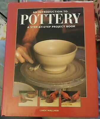 AN INTRODUCTION TO POTTERY A STEP-BY-STEP PROJECT BOOK By Linde Wallner *VG+*