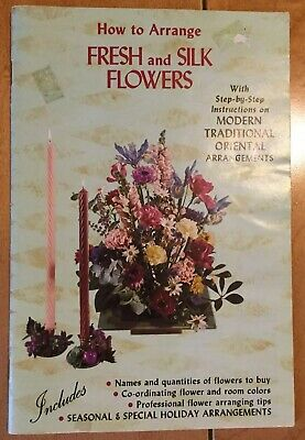 How To Arrange Fresh And Silk Flowers Book In Good Condition VINTAGE 1969