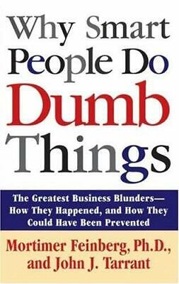 Why Smart People Do Dumb Things : Lessons from the