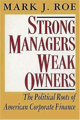 Strong Managers, Weak Owners : The Political Roots of American Corporate Finance