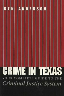 Crime in Texas : Your Complete Guide to the Criminal Justice System