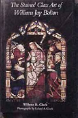 Stained Glass Art of William Jay Bolton : The Gothic Revival in 19th Century Ame