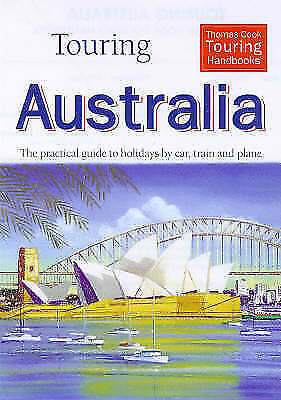 Thomas Cook, Touring Australia: The Practical Guide to Holidays by Car, Train an