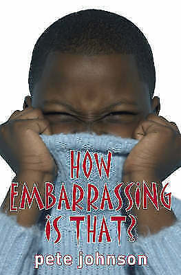 How Embarrassing is That? by Pete Johnson (Paperback, 2007)-9781842994504-J004
