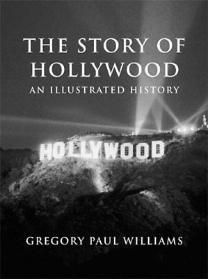 The story of Hollywood, an illustrated history  by  Paul Williams