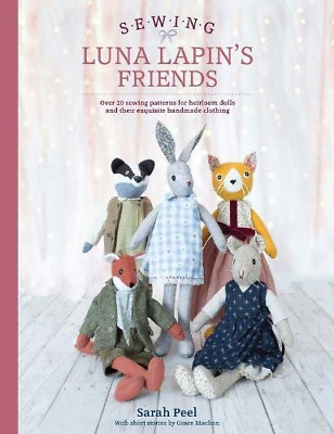 Sewing Luna Lapins Friends: Over 20 sewing patterns for heirloom dolls and thei