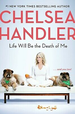 Life Will Be the Death of Me... and you too! by Chelsea Handler (2019. Hardcover