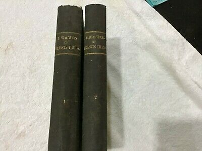 Life and Times of Francis the First: King of France 1829 2 Volumes