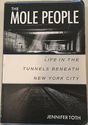 The Mole People : Life in the Tunnels Beneath New York City by Jennifer Toth