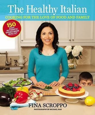 The Healthy Italian : Cooking for the Love of Food and Family by Fina Scroppo (2