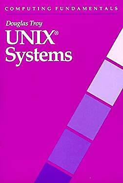Computing Fundamentals : UNIX Systems by Troy, Douglas
