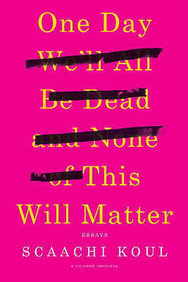 One Day We'll All Be Dead and None of This Will Matter: Essa PAPERBACK NEW BOOK