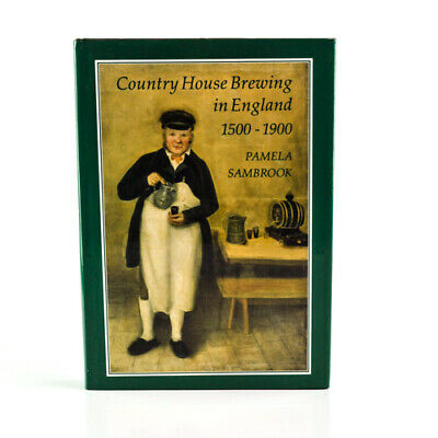 Country House Brewing In England 1500-1900: SAMBROOK Pamela 1996 1st Ed Fine