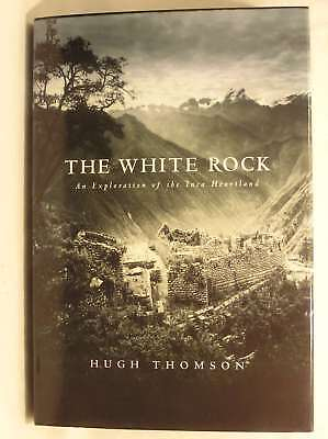 The White Rock A Story of Exploration in the Inca Heartland, Thomson, Hugh, Exce