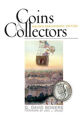 Coins and Collectors: Golden Anniversary Edition  by Q. David Bowers