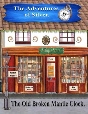 The Adventures of Silver.: Old Broken Mantle Clock.: Volume (Paperback) NEW BOOK