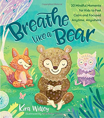 Breathe Like a Bear: 30 Mindful Moments for Kids to Feel Ca (Hardcover) NEW BOOK
