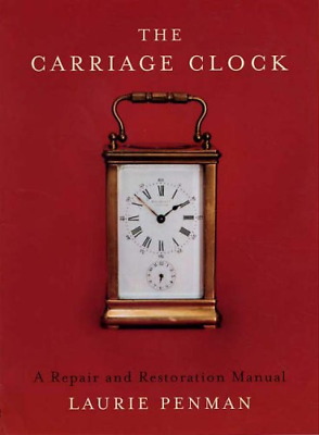 The Carriage Clock: A  and Restoration Manual (Hardcover) NEW BOOK