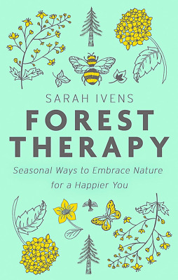 Forest Therapy: Seasonal Ways to Embrace Nature for a Happi (Hardcover) NEW BOOK