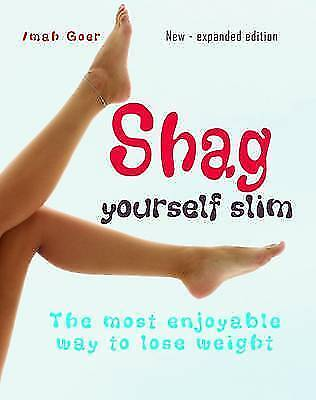 """""""AS NEW"""" Goer, Imah, Shag Yourself Slim: The Most Enjoyable Way to Lose Weight,"""