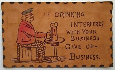 """1906 Leather Postcard Cartoon Comedic """"If Drinking Interferes w/Business"""" Funny"""