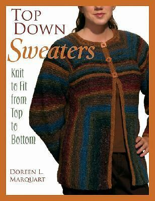 Top down Sweaters : Knit to Fit from Top to Bottom by Doreen L. Marquart (2007,