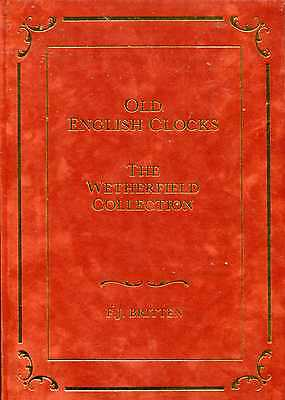 Britten, F.J. OLD ENGLISH CLOCKS : THE WETHERFIELD COLLECTION Hardback BOOK