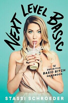 Next Level Basic: The Definitive Basic Bitch Handbook Hardcover Stassi Schroeder