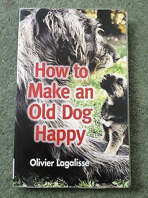 How to Make an Old Dog Happy by Olivier Lagalisse- paperback book