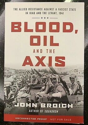 BLOOD OIL AND THE AXIS Allied State vs Iran Levant 1941 JOHN BROICH NEW 2019 ARC