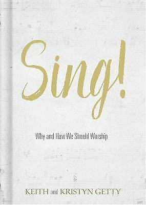 Sing! : Why and How We Should Worship by Keith Getty and Kristyn Getty (2017, HC