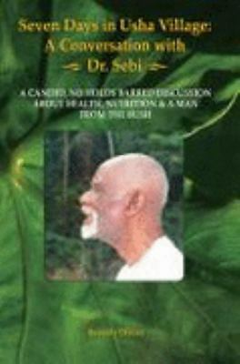 Seven Days in Usha Village : A Conversation with Dr. Sebi (2008, Paperback)
