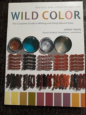 Wild Color: The Complete Guide to Making and Using Natural Dyes Jenny Dean euc