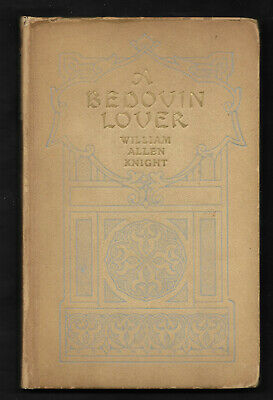 1913 A BEDOUIN LOVER By William Allen Knight EGYPT First Edition * COLOR PHOTOS