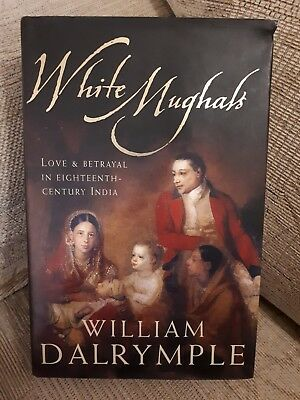 White Mughals: Love and Betrayal in Eighteenth... by Dalrymple, William Hardback