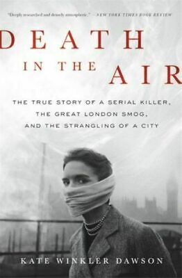 Death In The Air The True Story Of Serial Killer By Kate Winkler Dawson