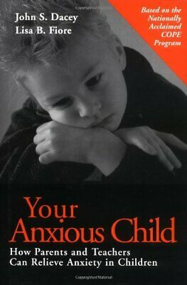 Your Anxious Child : How Parents and Teachers Can Relieve Anxiety in Children…