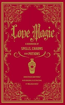 Love Magic: A Handbook of Spells, Charms & Potions by Anastasia Greywolf (2018)