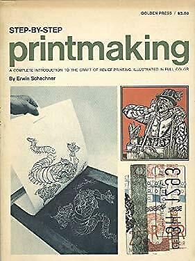 Printmaking, Step by Step by Schachner, Erwin