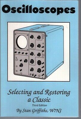 Oscilloscopes: Selecting & Restoring a Classic by Stan Griffiths - Hard Copy TEK