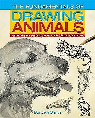 Smith, Duncan, The Fundamentals of Drawing Animals: A Step-by-Step Guide to Crea