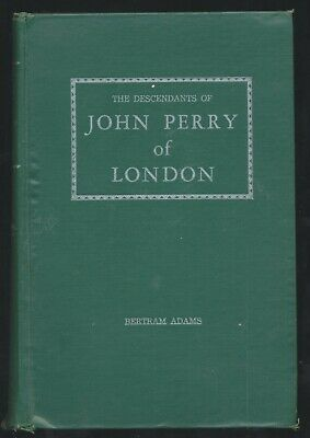 The Descendants Of John Perry Of London By Bertram Adams Genealogy 1955 HC Book