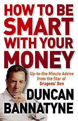 """""""VERY GOOD"""" How To Be Smart With Your Money, Bannatyne, Duncan, Book"""