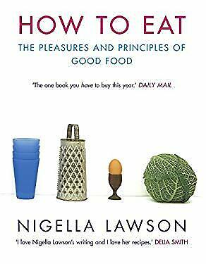 How to Eat : The Pleasures and Principles of Good Food by Lawson -ExLibrary