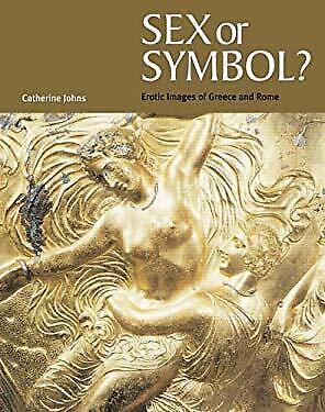Sex or Symbol? : Erotic Images of Greece and Rome by Johns, Catherine-ExLibrary