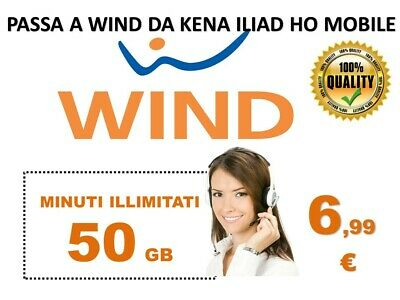 Passa Wind 50gb minuti illimitati 6.99€ da KENA ILIAD HO MOBILE(NO TIM VODAFONE)