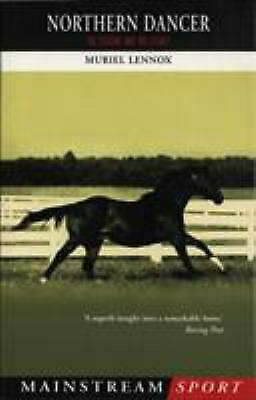 Northern Dancer : The Legend and His Legacy by Lennox, Muriel-ExLibrary